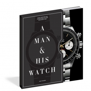Man and His Watch, A: Iconic Watches and Stories from the Men Who Wore Them